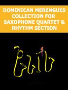 Dominican merengues for Saxophone Quartet & rhythm section